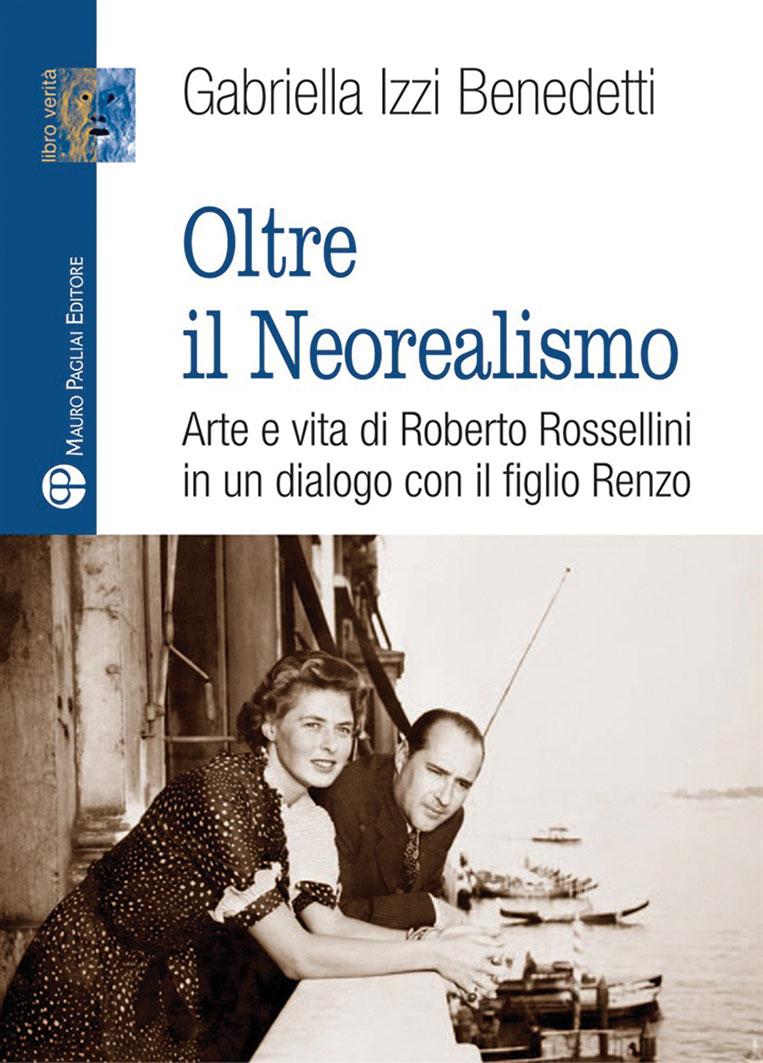 Oltre il neorealismo: il libro di Gabriella Izzi Benedetti racconta Rossellini