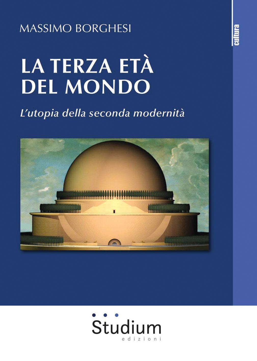 """""""La terza età del mondo. L'utopia della seconda modernità"""""""