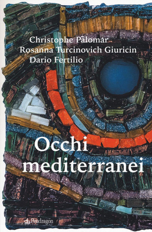 Occhi mediterranei, il nuovo libro di Christofer Palomar, Rosanna Turchinovich Giuricin e Dario Fertilio