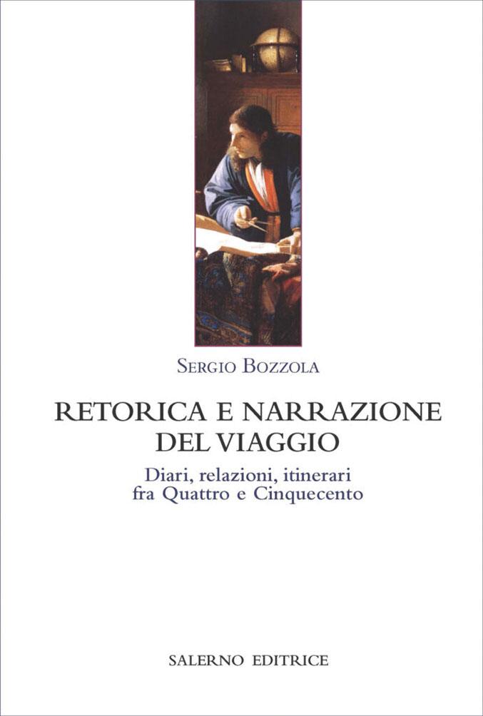 Sergio Bozzola, retorica e narrazione del viaggio. Diario, relazioni, itinerari fra Quattro e Cinquecento