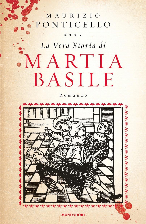 Maurizio Ponticello, La vera storia di Martia Basile (Mondadori, 2020)