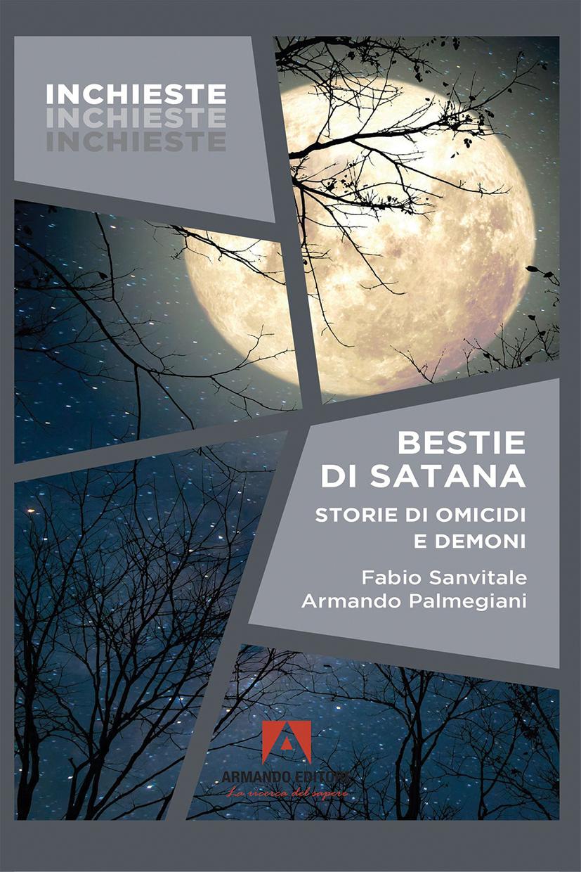 Bestie di Satana. Una storia di omicidi e demoni. Fabio Sanvitale e Armando Palmegiani (Armando editore, 2021)