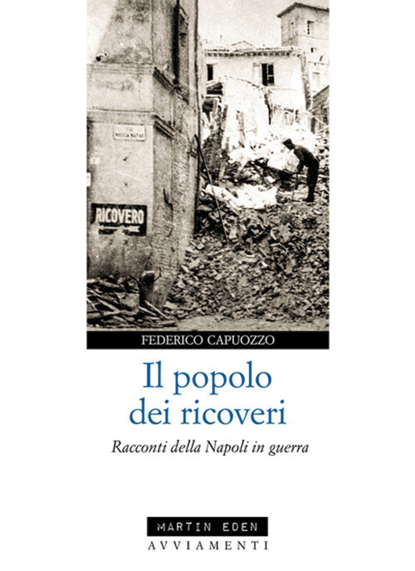 Federico Capuozzo, Il popolo dei ricoveri. Racconti della Napoli in guerra (Martin Eden, 2020)